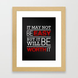 It may not be easy, but it will be worth it Framed Art Print