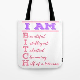 """""""I Am Beautiful Intelligent Talented Charming Hell Of A Woman"""" tee design for bitches like you!  Tote Bag"""