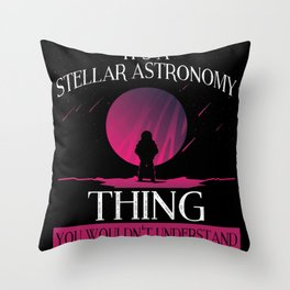 It's A Stellar Astronomy Thing Throw Pillow