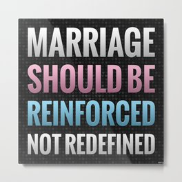 Marriage Should Be Reinforced Metal Print