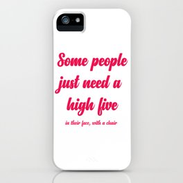 Some people just need a high five iPhone Case