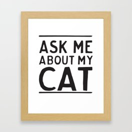 Ask Me About My Cat Simple Block Text Graphic Framed Art Print