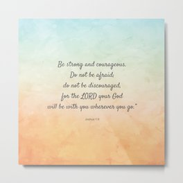 Be Strong and Courageous, Bible Quote, Joshua 1:9 Metal Print