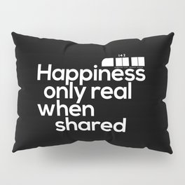 Happiness only real when shared Pillow Sham