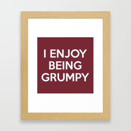 I Enjoy Being Grumpy Framed Art Print