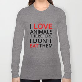 I Love Animals, Therefore I Don't Eat Them Black Long Sleeve T-shirt