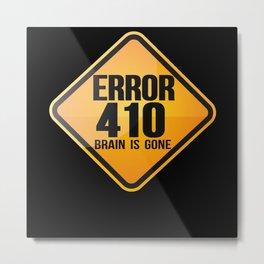 Error 410 Brain Is Gone Metal Print