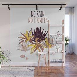 No rain, no flowers Wall Mural