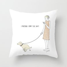 I pretend I don't see shit Throw Pillow