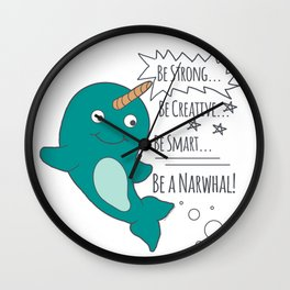 Be A Narwhal! Wall Clock