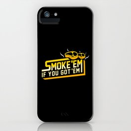 Smoke Em If You Got Em iPhone Case