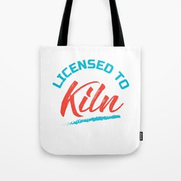Licensed To Kiln, Clay Pottery, Ceramics Tote Bag