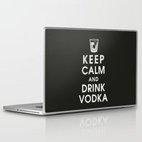 vodka Laptop & iPad Skins featuring Keep Calm and Drink Vodka by KeepCalmShop