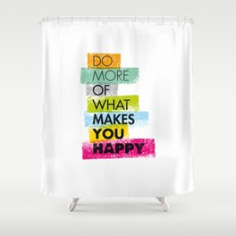 Do More of what makes you happy Shower Curtain