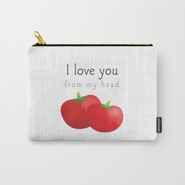 I Love You From My Head Tomatoes Carry-All Pouch