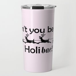 Won't you be my Holibae? PINK Travel Mug