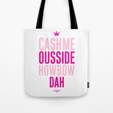 Cash me Ousside Tote Bag