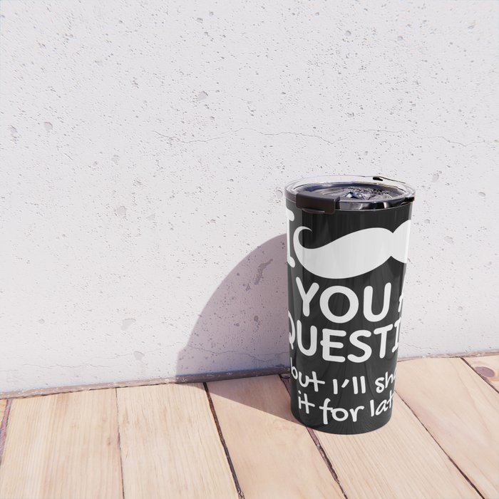 I MUSTACHE YOU A QUESTION BUT I'LL SHAVE IT FOR LATER (Black & White) Travel Mug