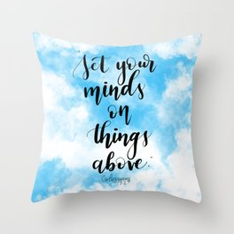 Set your minds on things above. Colossians 3:2 Throw Pillow