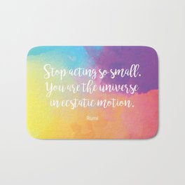 Stop acting so small... Rumi Quote Bath Mat