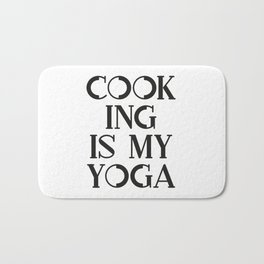 Cook ing is my Yoga - B&W Bath Mat