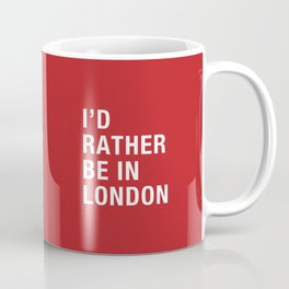 I'd rather be in London Coffee Mug