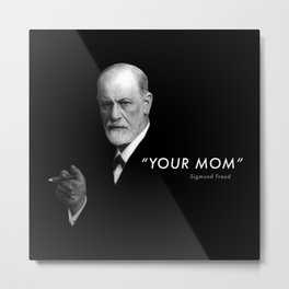 "Sigmund Freud Quote ""Your Mom"" Metal Print"