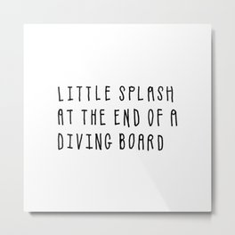 Little Splash at the End of a Diving Board Metal Print