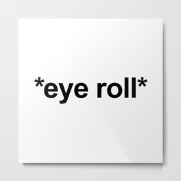 *Eye Roll* Funny Offensive Quote Metal Print