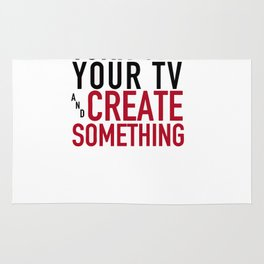 Turn off Your TV - you're a creator Rug
