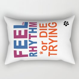 FEEL the RHYTHM or DIE TRYING Rectangular Pillow