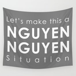 Let's Make this a Nguyen/Nguyen Situation Wall Tapestry