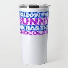 Follow The Bunny He Has The Chocolate2 Colorful Travel Mug