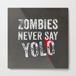 Zombies never say YOLO Metal Print