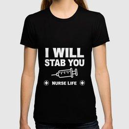 Funny Nurse Life I Will Stab You  T-shirt