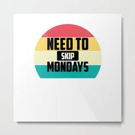 Need To Skip Mondays Retro Sunset Quote Metal Print