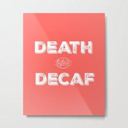 Death before Decaf, Coral Metal Print