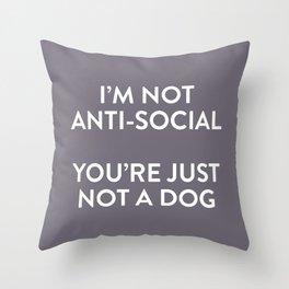 I'm not anti-social... Throw Pillow