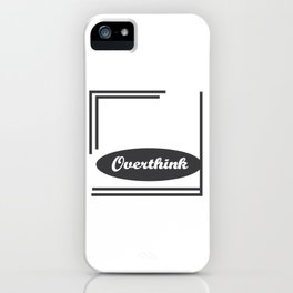 Funny Overthink Tshirt Design Why think when you can Overthink iPhone Case