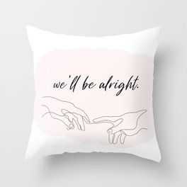 we'll be alright  Throw Pillow