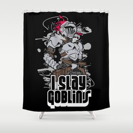 Goblinslayer I Slay Goblins Shower Curtain