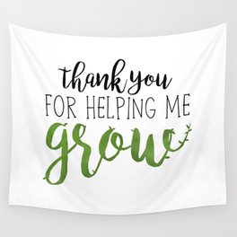Thank You For Helping Me Grow Wall Tapestry