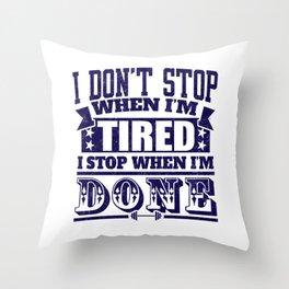 I Don't Stop When I'm Tired I Stop When I'm Done Throw Pillow