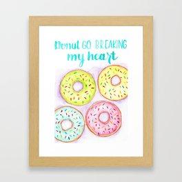 Donut go breakin my heart Framed Art Print