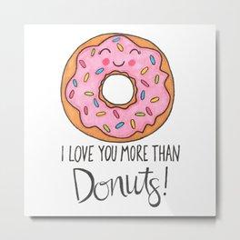 I Love You More Than Donuts Metal Print