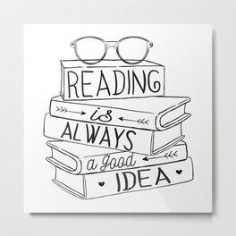 Reading is Always a Good Idea Metal Print