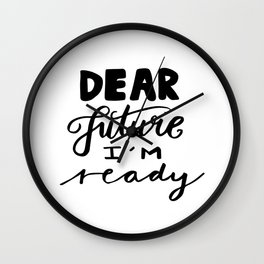 Motivational quotes - Dear future, I'm ready Wall Clock