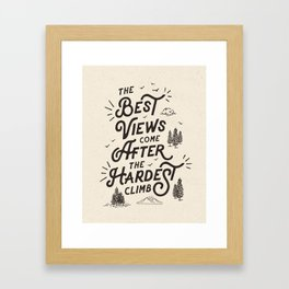 The Best Views Come After The Hardest Climb monochrome typography poster Framed Art Print