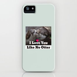 I Love You Like No Otter Cute Wildlife Photo iPhone Case