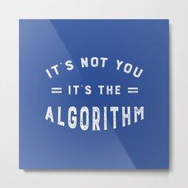 Blame the Social Media Algorithm Metal Print